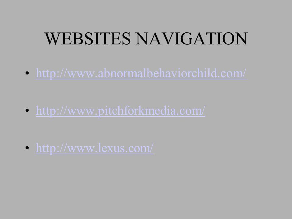 WEBSITES NAVIGATION •http://www.abnormalbehaviorchild.com/http://www.abnormalbehaviorchild.com/ •http://www.pitchforkmedia.com/http://www.pitchforkmedia.com/ •http://www.lexus.com/http://www.lexus.com/