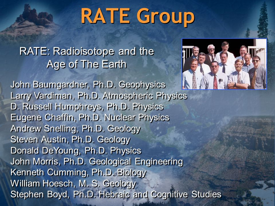 RATE Group RATE: Radioisotope and the Age of The Earth John Baumgardner, Ph.D.