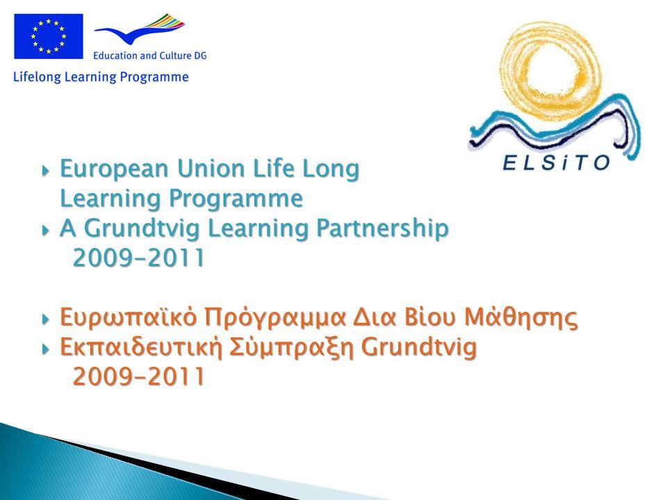  European Union Life Long Learning Programme  A Grundtvig Learning Partnership 2009-2011 2009-2011  Ευρωπαϊκό Πρόγραμμα Δια Βίου Μάθησης  Εκπαιδευτική Σύμπραξη Grundtvig 2009-2011 2009-2011