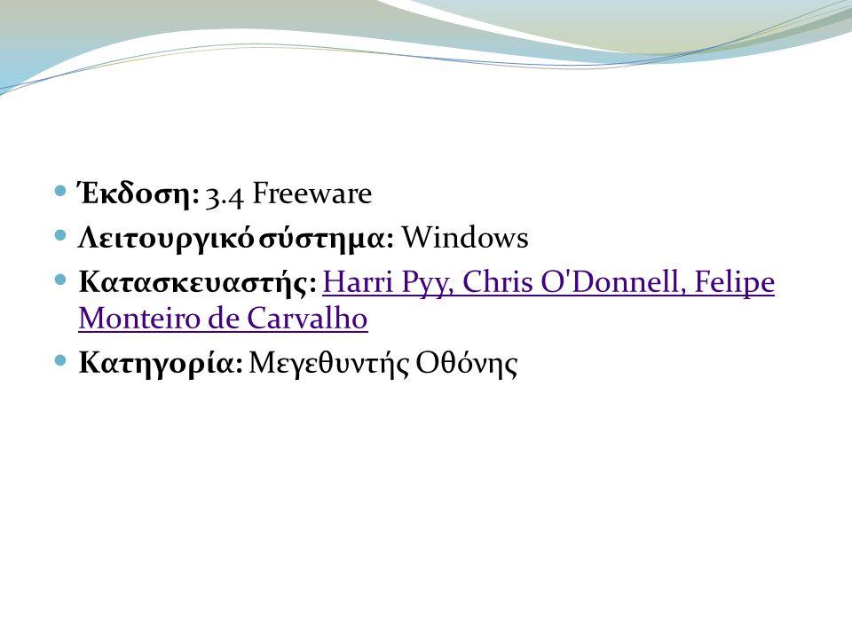  Έκδοση: 3.4 Freeware  Λειτουργικό σύστημα: Windows  Κατασκευαστής: Harri Pyy, Chris O Donnell, Felipe Monteiro de CarvalhoHarri Pyy, Chris O Donnell, Felipe Monteiro de Carvalho  Κατηγορία: Μεγεθυντής Οθόνης