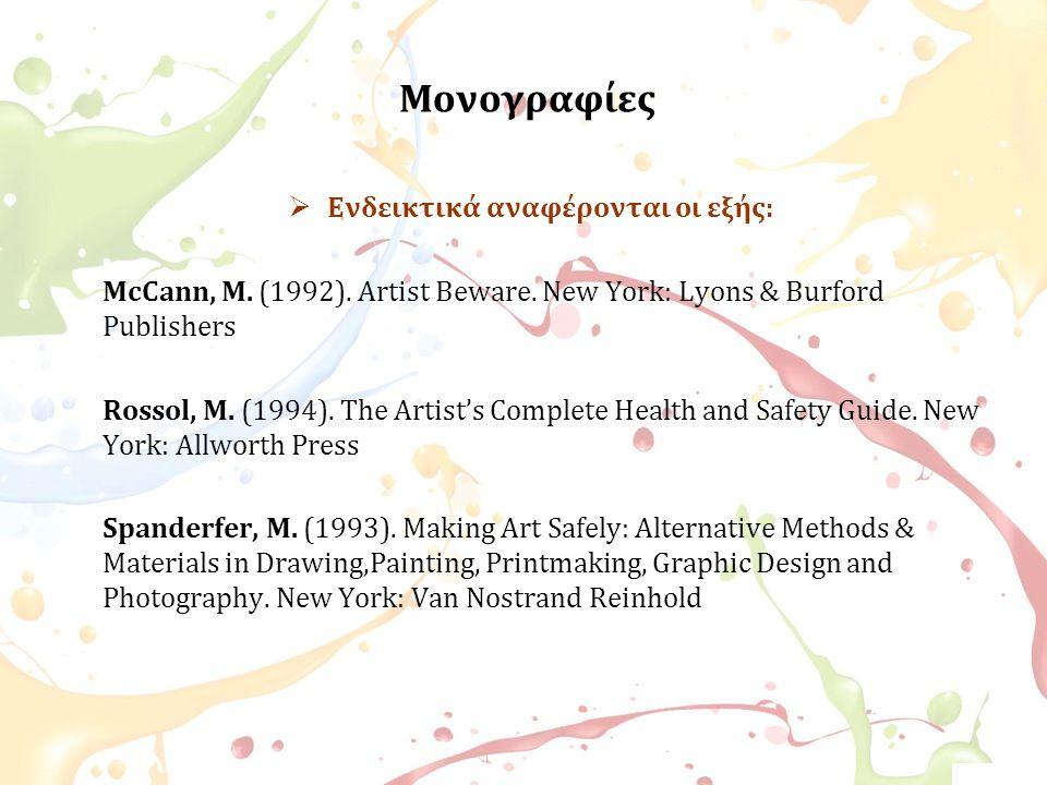 Μονογραφίες  Ενδεικτικά αναφέρονται οι εξής: McCann, M. (1992). Artist Beware. New York: Lyons & Burford Publishers Rossol, M. (1994). The Artist's C