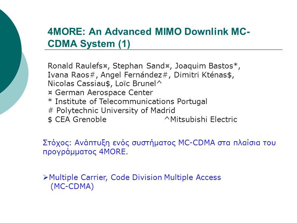4MORE: An Advanced MIMO Downlink MC- CDMA System (1) Ronald Raulefs¤, Stephan Sand¤, Joaquim Bastos*, Ivana Raos#, Angel Fernández#, Dimitri Kténas$,