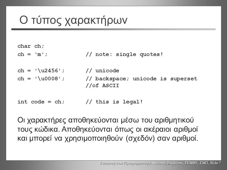 Εισαγωγή στον Προγραμματισμό, Αντώνιος Συμβώνης, ΣΕΜΦΕ, ΕΜΠ, Slide 7 Ο τύπος χαρακτήρων char ch; ch = m ;// note: single quotes.