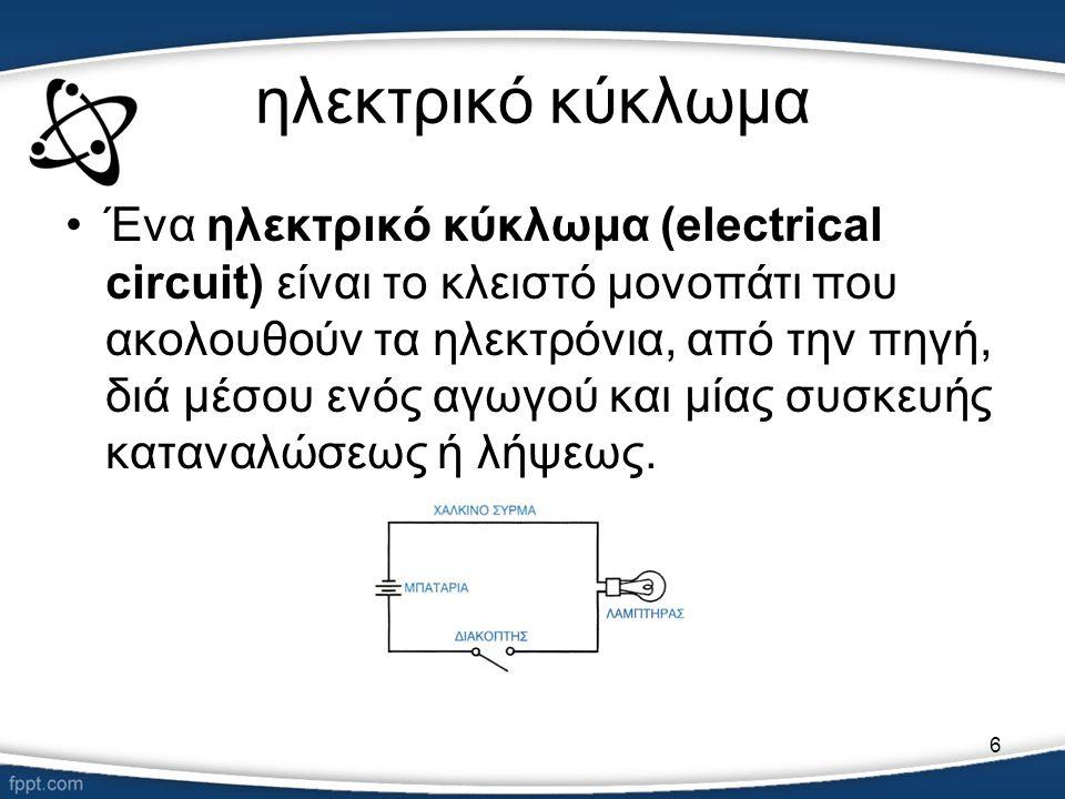 7 ηλεκτρικό κύκλωμα •Ένα ηλεκτρικό κύκλωμα (electrical circuit) είναι το κλειστό μονοπάτι που ακολουθούν τα ηλεκτρόνια, από την πηγή, διά μέσου ενός αγωγού και μίας συσκευής καταναλώσεως ή λήψεως.