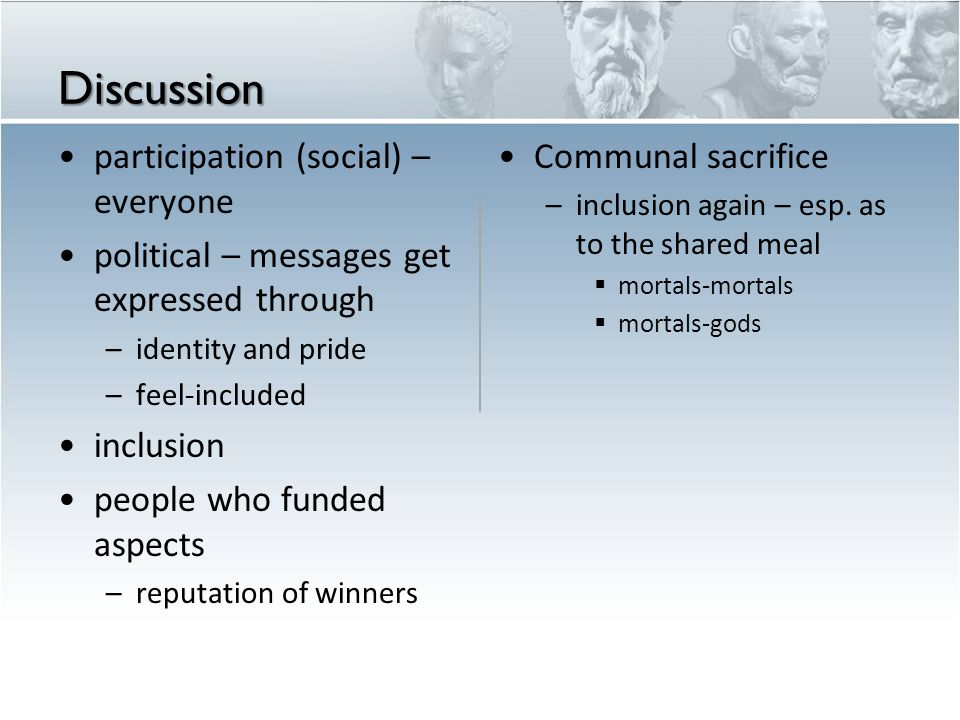 Discussion •participation (social) – everyone •political – messages get expressed through –identity and pride –feel-included •inclusion •people who funded aspects –reputation of winners •Communal sacrifice – inclusion again – esp.
