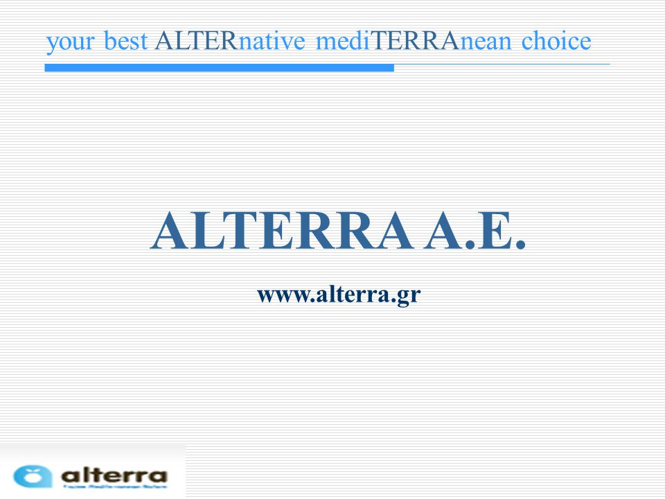 ALTERRA A.E. www.alterra.gr your best ALTERnative mediTERRAnean choice