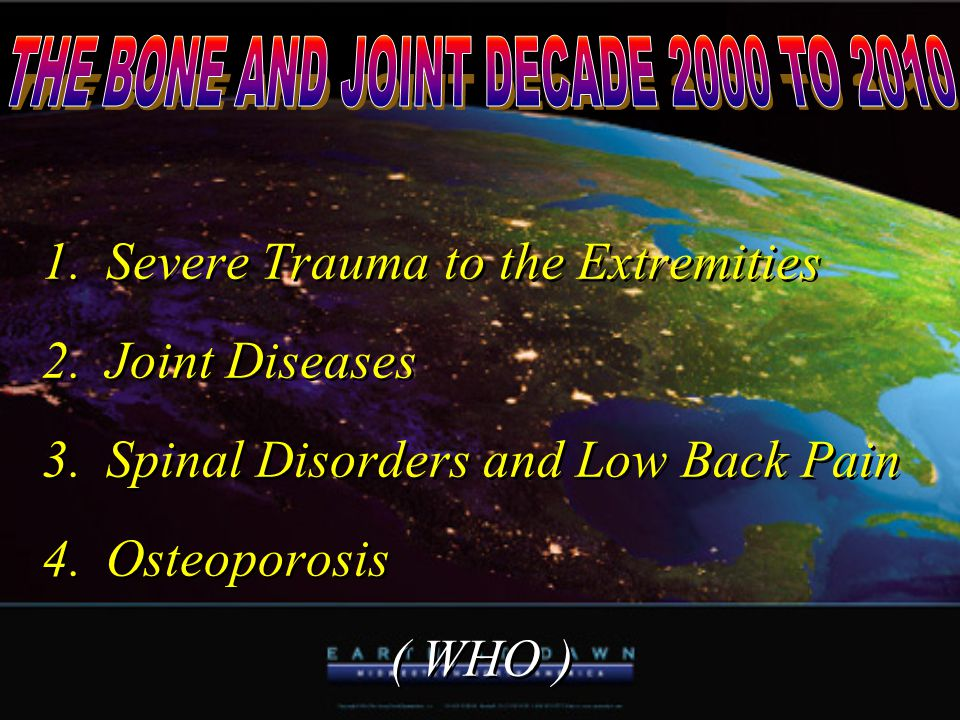 1.Severe Trauma to the Extremities 2.Joint Diseases 3.Spinal Disorders and Low Back Pain 4.Osteoporosis ( WHO ) 1.Severe Trauma to the Extremities 2.J
