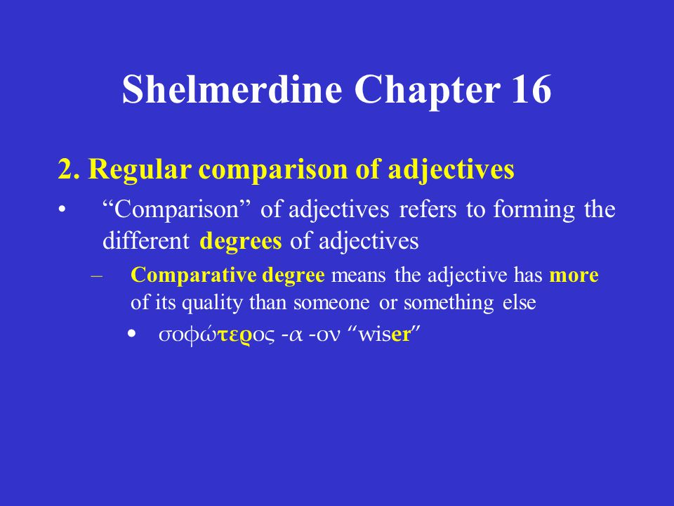 "Shelmerdine Chapter 16 2. Regular comparison of adjectives •""Comparison"" of adjectives refers to forming the different degrees of adjectives –Comparat"