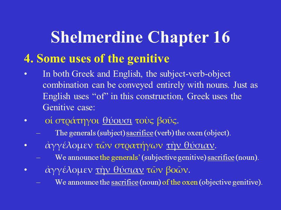 Shelmerdine Chapter 16 4. Some uses of the genitive •In both Greek and English, the subject-verb-object combination can be conveyed entirely with noun