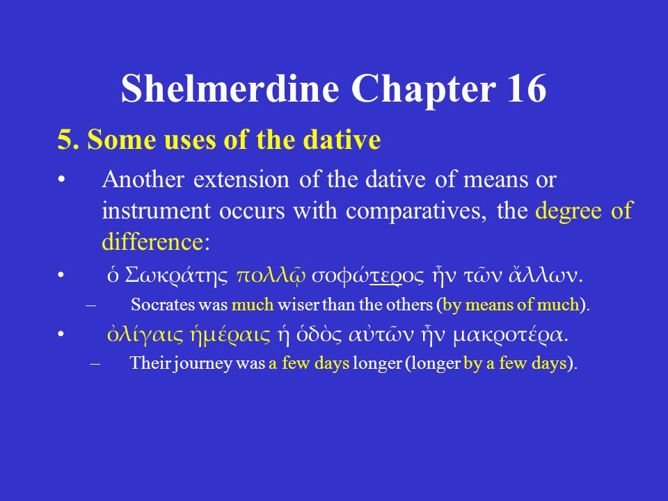 Shelmerdine Chapter 16 5. Some uses of the dative •Another extension of the dative of means or instrument occurs with comparatives, the degree of diff