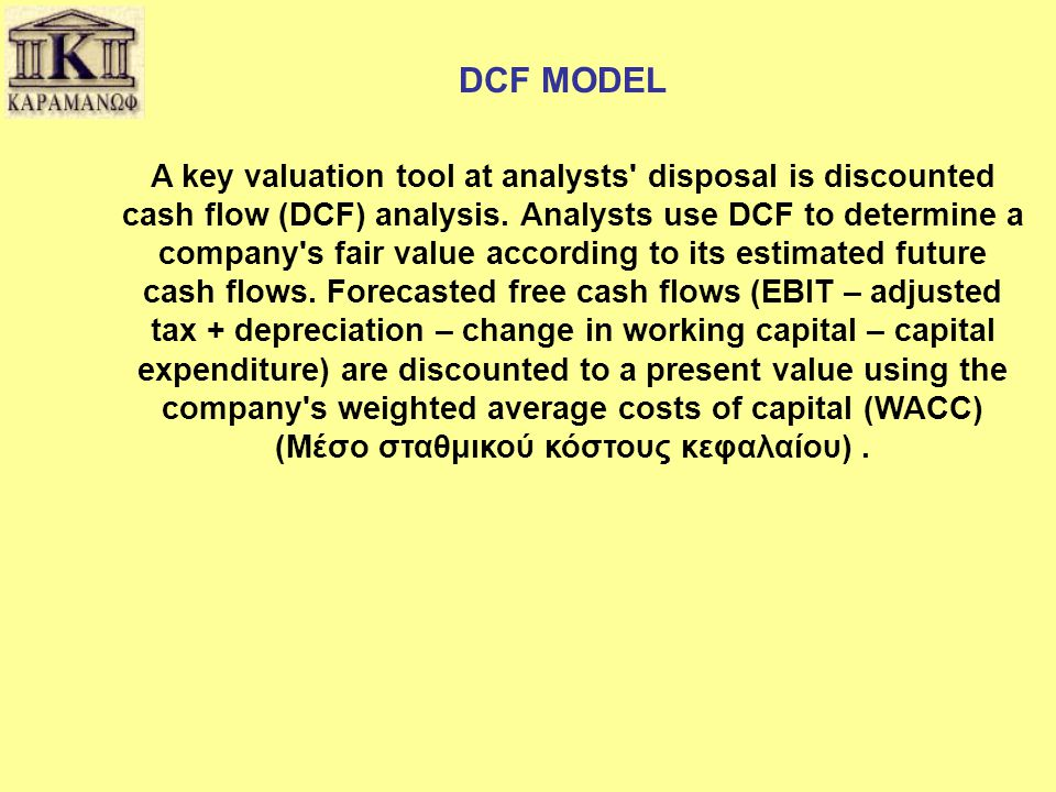 DCF MODEL A key valuation tool at analysts' disposal is discounted cash flow (DCF) analysis. Analysts use DCF to determine a company's fair value acco