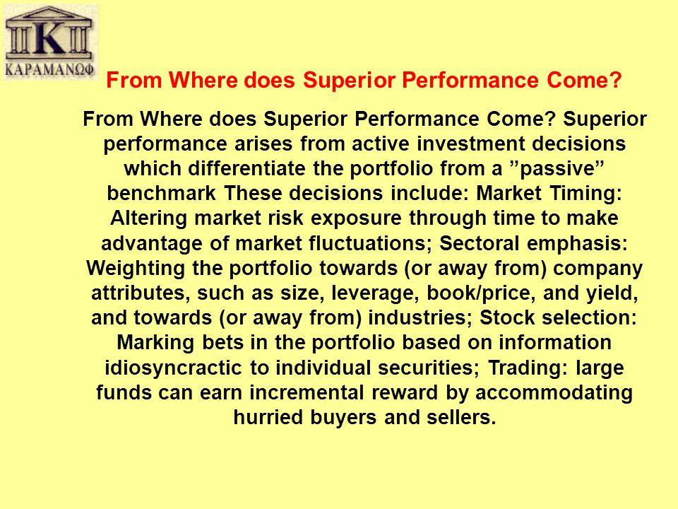 From Where does Superior Performance Come? From Where does Superior Performance Come? Superior performance arises from active investment decisions whi