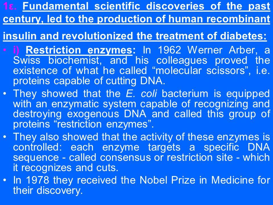 1ε. Fundamental scientific discoveries of the past century, led to the production of human recombinant insulin and revolutionized the treatment of dia