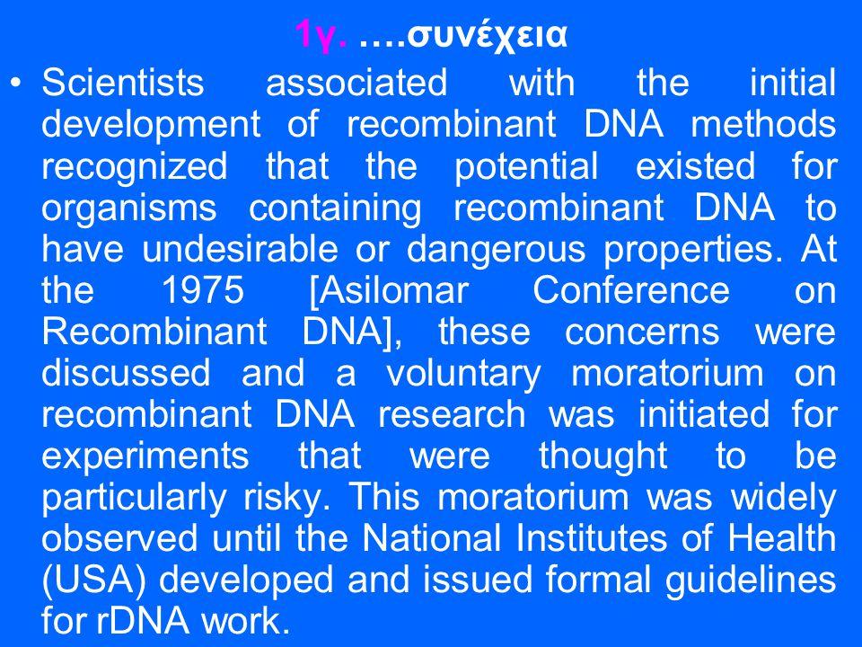 1γ. ….συνέχεια •Scientists associated with the initial development of recombinant DNA methods recognized that the potential existed for organisms cont