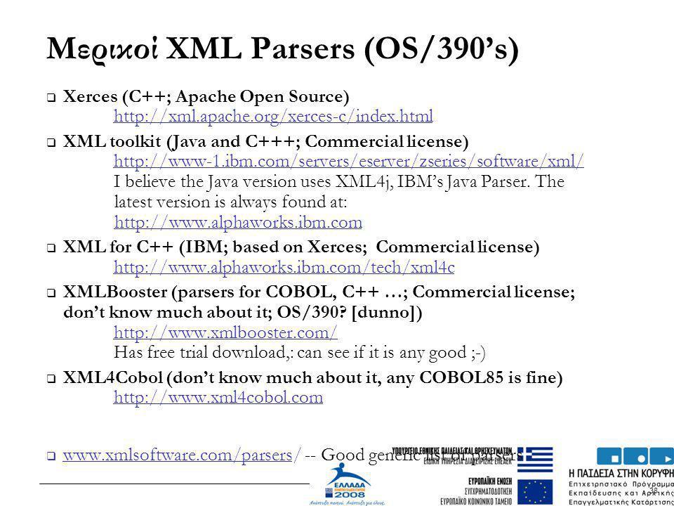 38 Μερικοί XML Parsers (OS/390's)  Xerces (C++; Apache Open Source) http://xml.apache.org/xerces-c/index.html  XML toolkit (Java and C+++; Commercia