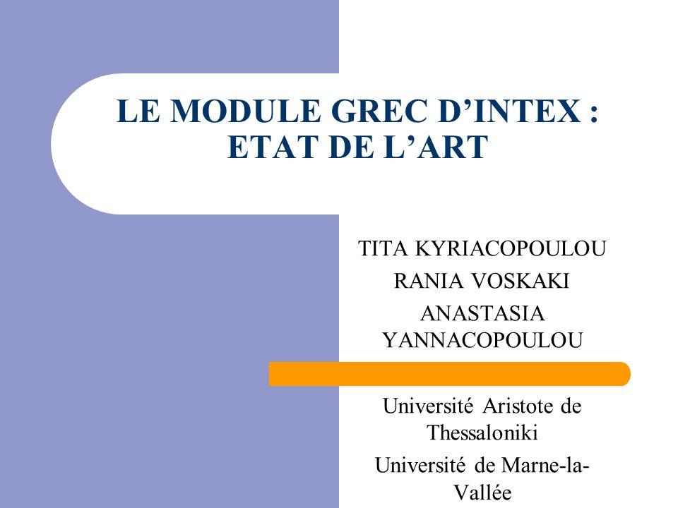 LE MODULE GREC D'INTEX : ETAT DE L'ART TITA KYRIACOPOULOU RANIA VOSKAKI ANASTASIA YANNACOPOULOU Université Aristote de Thessaloniki Université de Marne-la- Vallée