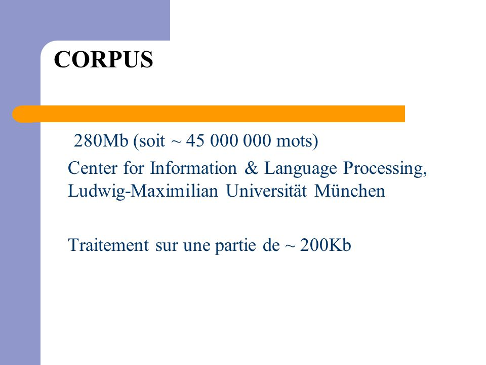 CORPUS 280Mb (soit ~ 45 000 000 mots) Center for Information & Language Processing, Ludwig-Maximilian Universität München Traitement sur une partie de ~ 200Kb