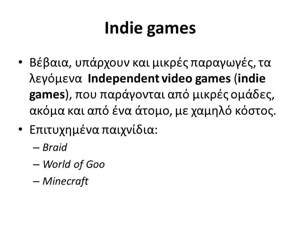 Indie games • Βέβαια, υπάρχουν και μικρές παραγωγές, τα λεγόμενα Independent video games (indie games), που παράγονται από μικρές ομάδες, ακόμα και απ