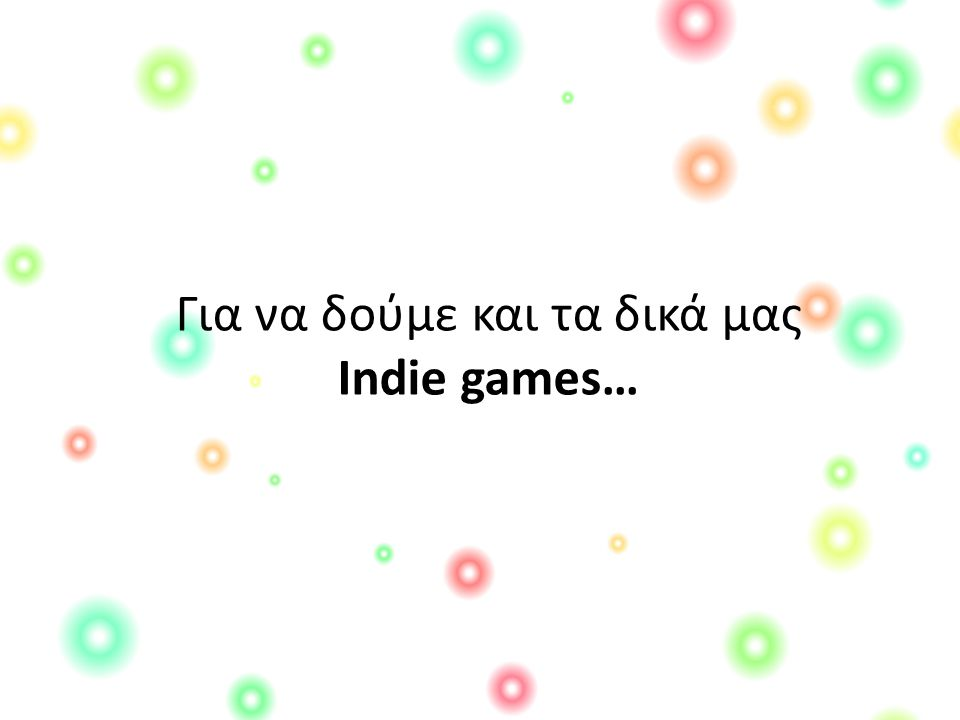 Για να δούμε και τα δικά μας Indie games…