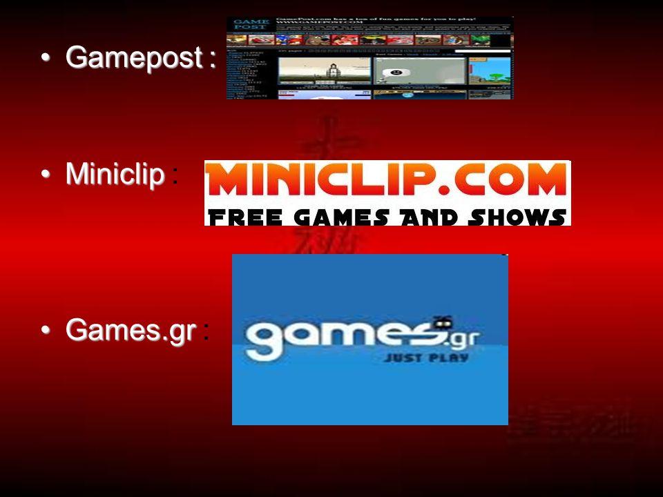•Gamepost : •Miniclip •Miniclip : •Games.gr •Games.gr :