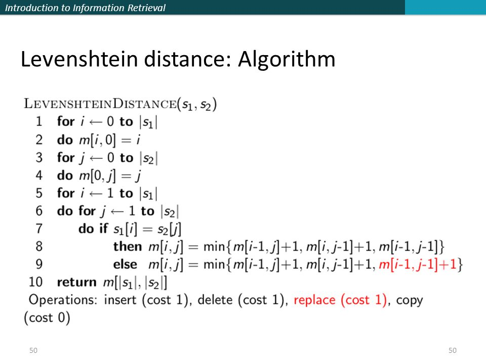 Introduction to Information Retrieval 50 Levenshtein distance: Algorithm 50
