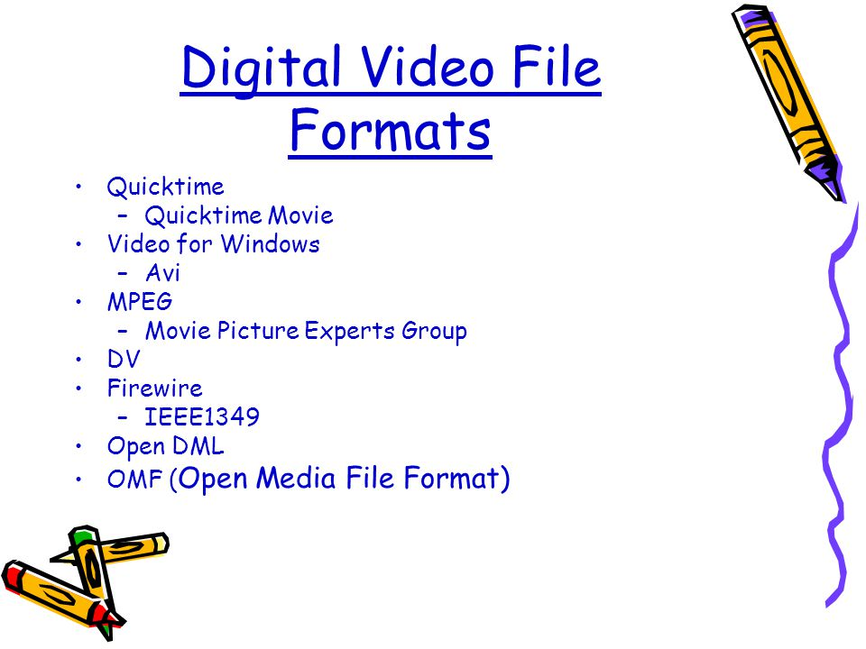 Digital Video File Formats •Quicktime –Quicktime Movie •Video for Windows –Avi •MPEG –Movie Picture Experts Group •DV •Firewire –IEEE1349 •Open DML •OMF ( Open Media File Format)