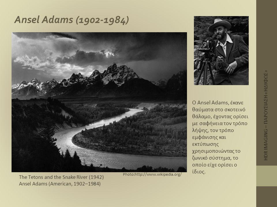 HDR IMAGING – ΠΑΡΟΥΣΙΑΣΗ «ΗΔΥΦΩΣ» Ansel Adams (1902-1984) Close-up of leaves, in Glacier National Park (1942) Ansel Adams (American, 1902–1984) Photo:http://www.wikipedia.org/ Στην τριλογία των Βιβλίων του The Camera – The negative - The print, κάλυψε τον τρόπο λήψης – εμφάνισης και εκτύπωσης μιας φωτογραφίας.