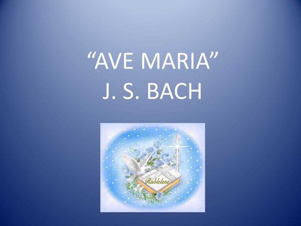 """AVE MARIA"" J. S. BACH"