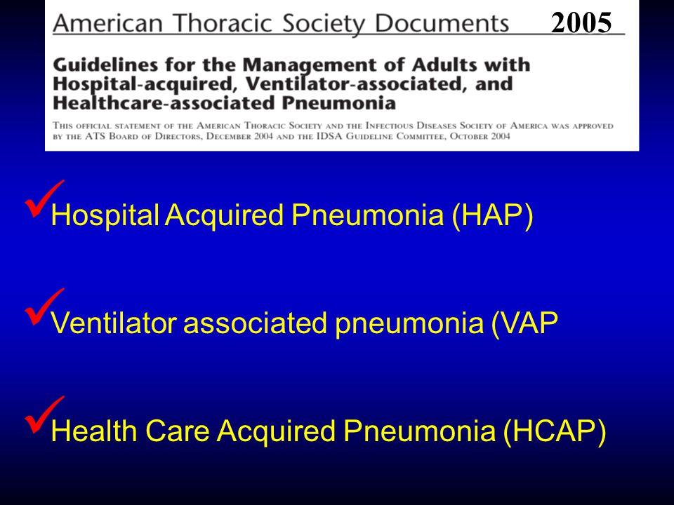 HAP  Hospital Acquired Pneumonia (HAP): είναι η πνευμονία που αναπτύσσεται >48 ώρες μετά την εισαγωγή του ασθενή στο νοσοκομείο