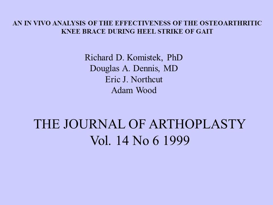 Richard D. Komistek, PhD Douglas A. Dennis, MD Eric J. Northcut Adam Wood AN IN VIVO ANALYSIS OF THE EFFECTIVENESS OF THE OSTEOARTHRITIC KNEE BRACE DU