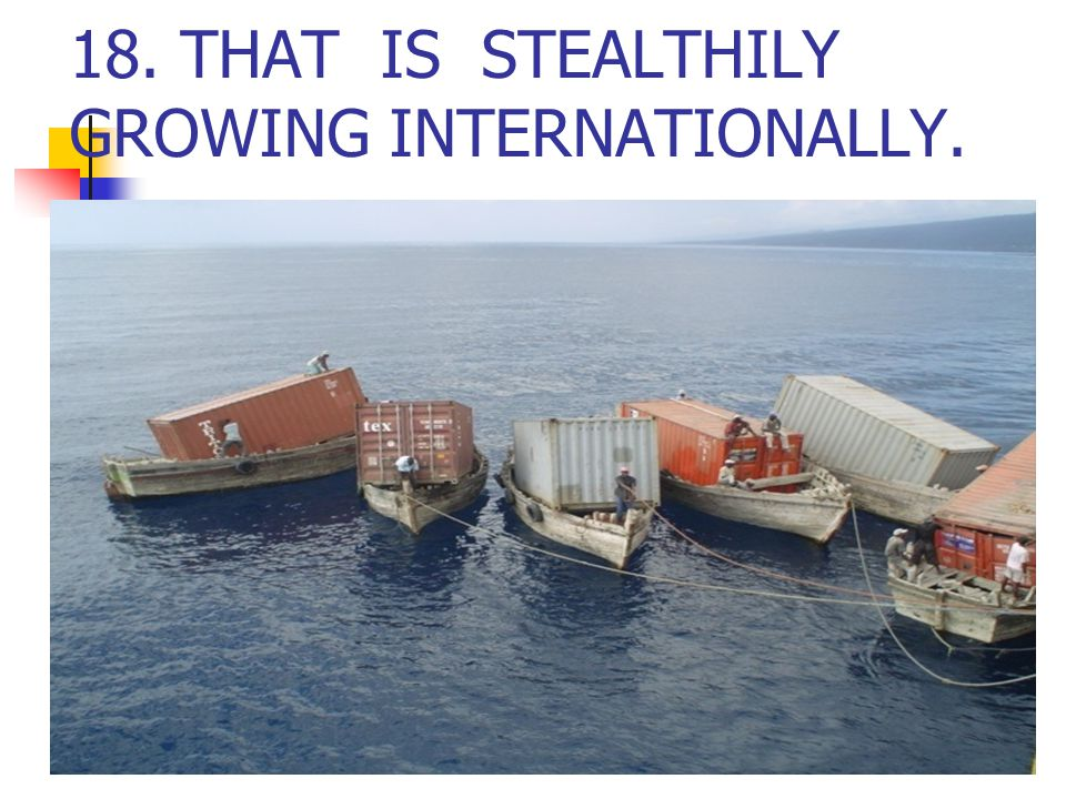 18. THAT IS STEALTHILY GROWING INTERNATIONALLY.