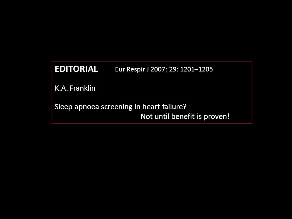 EDITORIAL K.A. Franklin Sleep apnoea screening in heart failure? Not until benefit is proven! Eur Respir J 2007; 29: 1201–1205