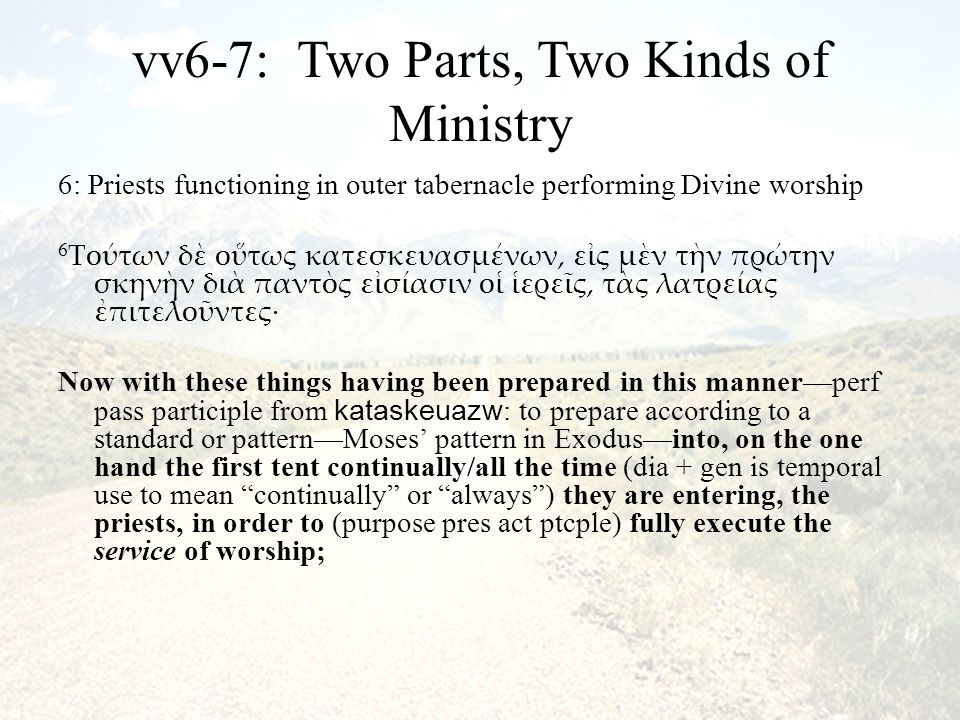 vv6-7: Two Parts, Two Kinds of Ministry 6: Priests functioning in outer tabernacle performing Divine worship 6 Τούτων δὲ οὕτως κατεσκευασμένων, εἰς μὲ