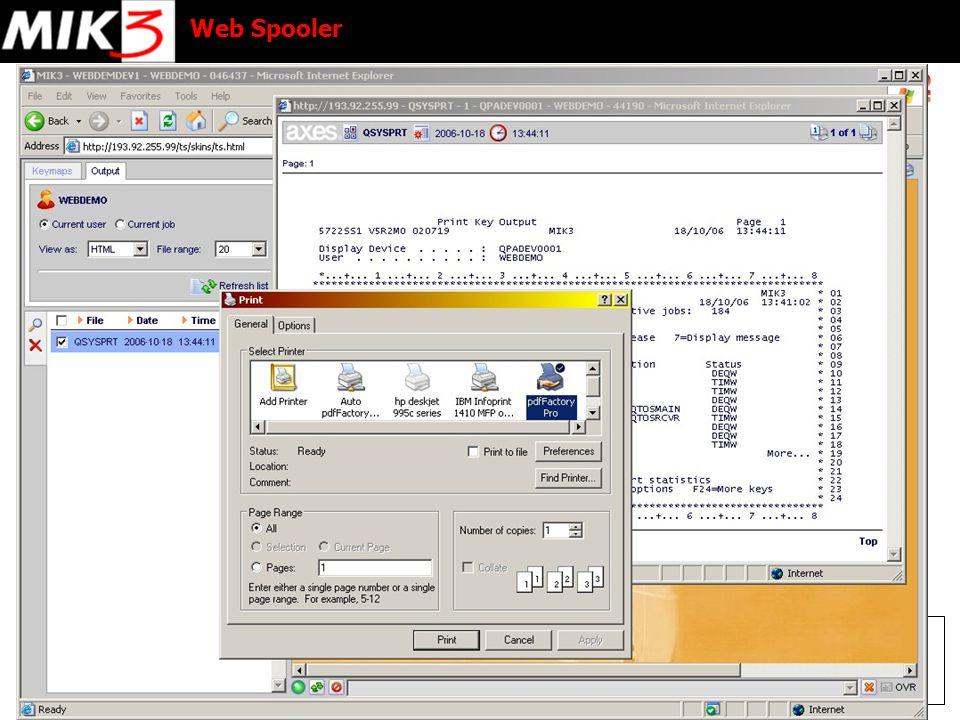 Web Spooler  Πρόσβαση με Browser στις εκτυπώσεις  Ενσωματωμένος στον aXes Terminal Server  Εύκολος στην χρήση: Point-and-click  Χωρίς εγκατάσταση στο PC  Υποστήριξη πολλαπλών formats:  XML  PDF  HTML  Text Ο aXes Web Spooler (WS) παρέχει βολική και υψηλής ταχύτητας πρόσβαση στις Output Queues του iSeries καθώς και στις εκτυπώσεις του συστήματος, μέσω του HTTP πρωτοκόλλου.