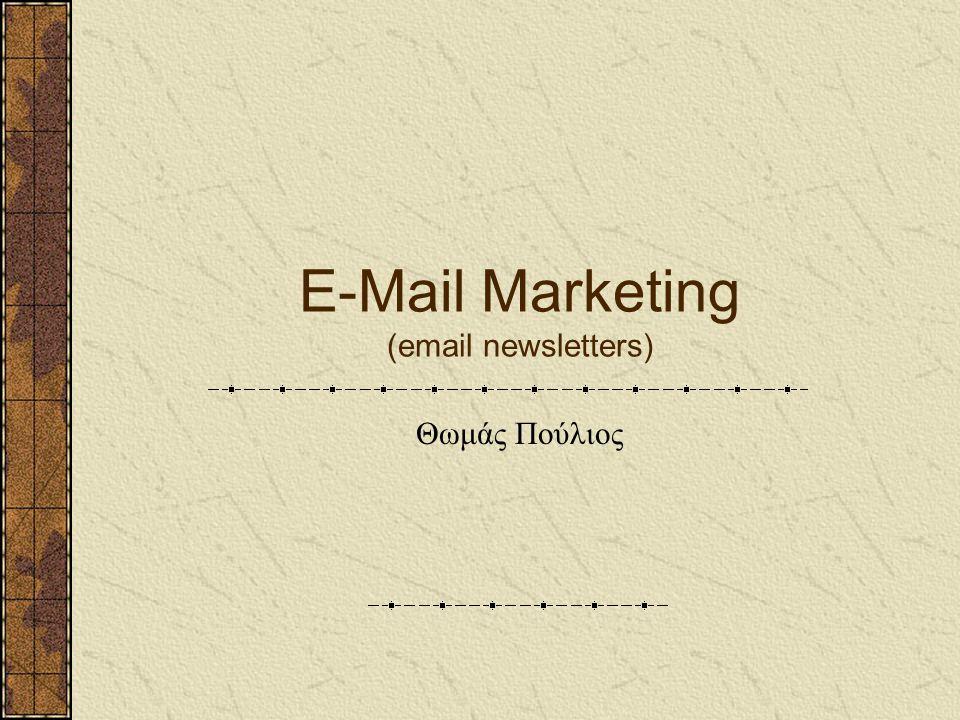 Γιατί e-mail; Το e-mail θεωρείται ως το πιο αποδοτικό μέσω προώθησης – (πιο αποτελεσματικό και από τις μηχανές αναζήτησης) Το δίκτυο είναι πλημμυρισμένο από e-mail newsletters – (μια αναζήτηση στο AltaVista για e-mail newsletters έδωσε 796.690 web σελίδες) Τα e-mail newsletters κοστίζουν περισσότερο από τις web σελίδες – ($40 για 1000 εμφανίσεις ενός banner σε μια web σελίδα, $60 σε ένα e-mail newsletters)
