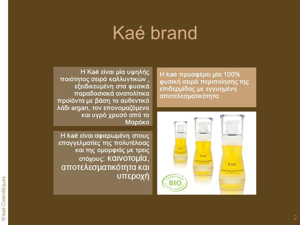 © kaé Cosmétiques 2 Kaé brand Η kaé προσφέρει μία 100% φυσική σειρά περιποίησης της επιδερμίδας με εγγυημένη αποτελεσματικότητα Η kaé είναι αφιερωμένη στους επαγγελματίες της πολυτέλειας και της ομορφιάς με τρεις στόχους : καινοτομία, αποτελεσματικότητα και υπεροχή Η Kaé είναι μία υψηλής ποιότητος σειρά καλλυντικών, εξειδικευμένη στα φυσικά παραδοσιακά ανατολίτικα προϊόντα με βάση το αυθεντικό λάδι argan, τον επονομαζόμενο και υγρό χρυσό από το Μαρόκο