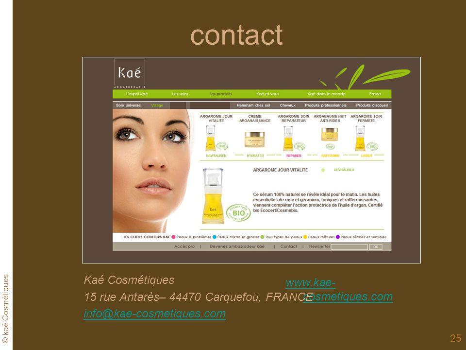 © kaé Cosmétiques 25 contact www.kae- cosmetiques.com Kaé Cosmétiques 15 rue Antarès– 44470 Carquefou, FRANCE info@kae-cosmetiques.com
