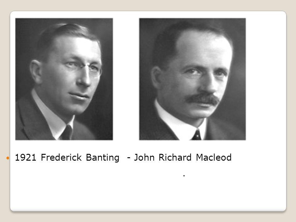  1921 Frederick Banting - John Richard Macleod.