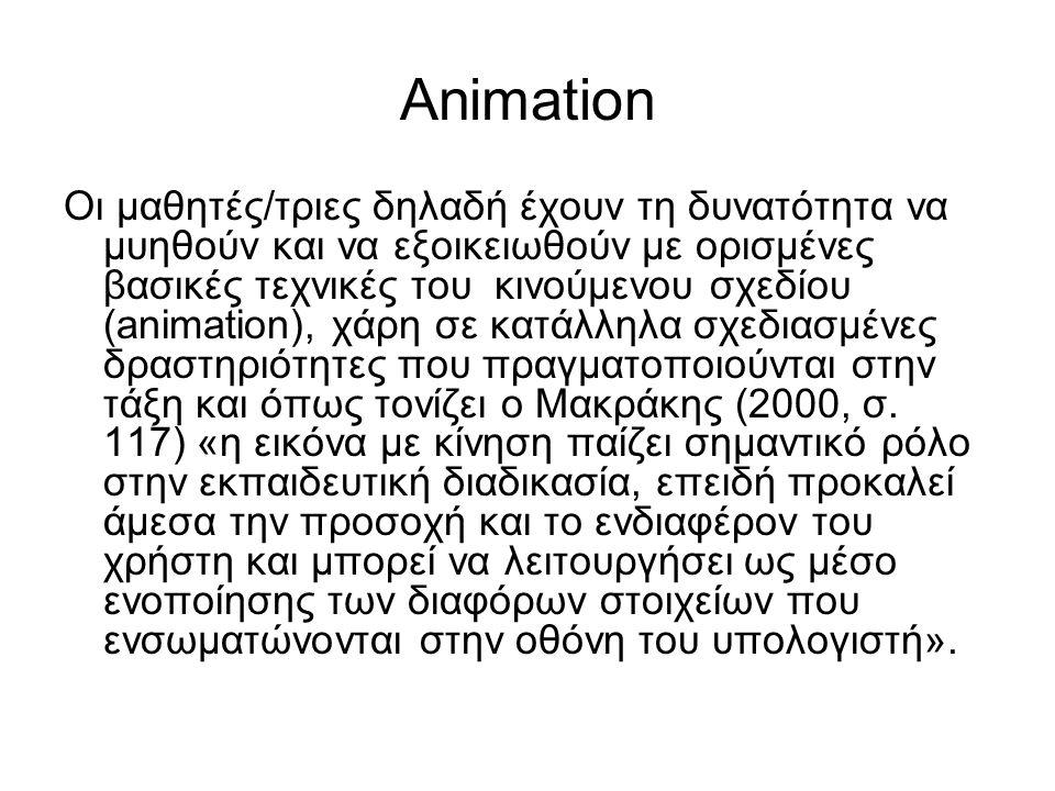 Animation Οι μαθητές/τριες δηλαδή έχουν τη δυνατότητα να μυηθούν και να εξοικειωθούν με ορισμένες βασικές τεχνικές του κινούμενου σχεδίου (animation),