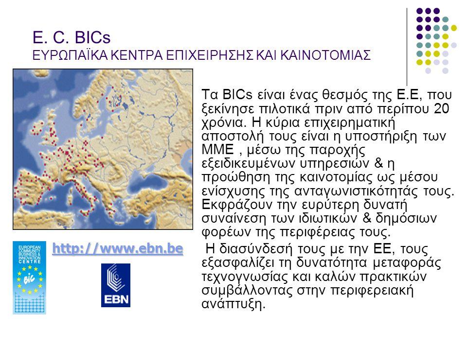 E. C. BICs ΕΥΡΩΠΑΪΚΑ ΚΕΝΤΡΑ ΕΠΙΧΕΙΡΗΣΗΣ ΚΑΙ ΚΑΙΝΟΤΟΜΙΑΣ Τα BICs είναι ένας θεσμός της Ε.Ε, που ξεκίνησε πιλοτικά πριν από περίπου 20 χρόνια. Η κύρια ε