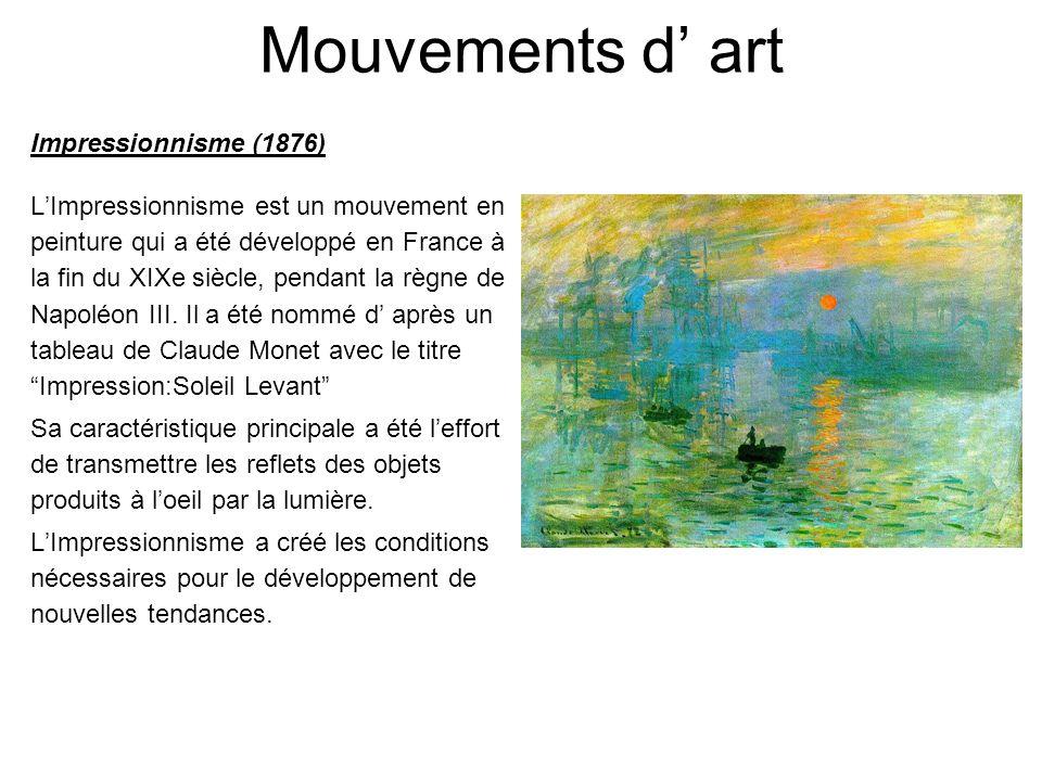 Mouvements d' art Impressionnisme (1876) L'Impressionnisme est un mouvement en peinture qui a été développé en France à la fin du XIXe siècle, pendant