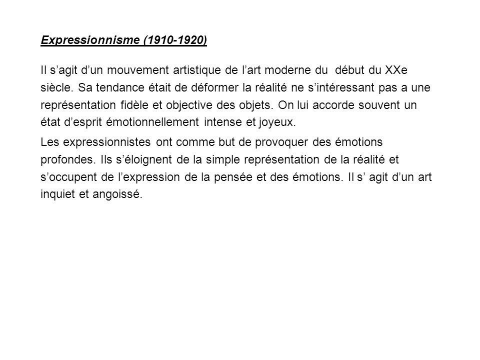 Expressionnisme (1910-1920) Il s'agit d'un mouvement artistique de l'art moderne du début du XXe siècle. Sa tendance était de déformer la réalité ne s