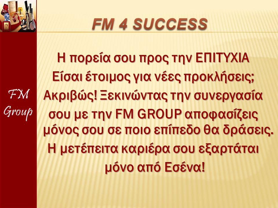 Η πορεία σου προς την ΕΠΙΤΥΧΙΑ Είσαι έτοιμος για νέες προκλήσεις; Ακριβώς! Ξεκινώντας την συνεργασία σου με την FM GROUP αποφασίζεις μόνος σου σε ποιο