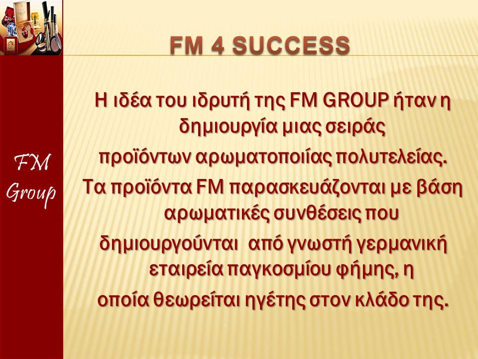 Η ιδέα του ιδρυτή της FM GROUP ήταν η δημιουργία μιας σειράς προϊόντων αρωματοποιίας πολυτελείας. Τα προϊόντα FM παρασκευάζονται με βάση αρωματικές συ