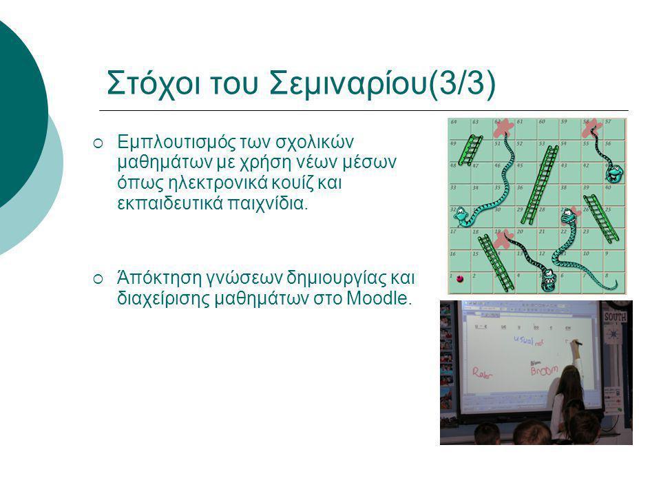 Στόχοι του Σεμιναρίου(3/3)  Εμπλουτισμός των σχολικών μαθημάτων με χρήση νέων μέσων όπως ηλεκτρονικά κουίζ και εκπαιδευτικά παιχνίδια.  Άπόκτηση γνώ
