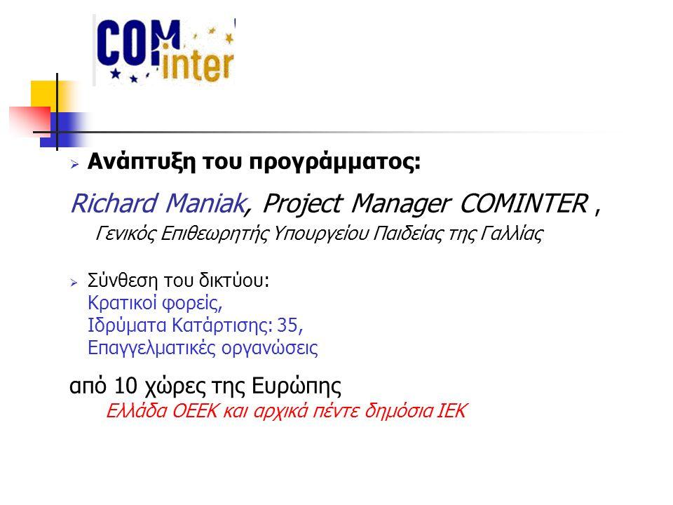  Ανάπτυξη του προγράμματος: Richard Maniak, Project Manager COMINTER, Γενικός Επιθεωρητής Υπουργείου Παιδείας της Γαλλίας  Σύνθεση του δικτύου: Κρατικοί φορείς, Ιδρύματα Κατάρτισης: 35, Επαγγελματικές οργανώσεις από 10 χώρες της Ευρώπης Ελλάδα ΟΕΕΚ και αρχικά πέντε δημόσια ΙΕΚ