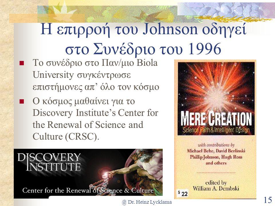 @ Dr. Heinz Lycklama 15 Η επιρροή του Johnson οδηγεί στο Συνέδριο του 1996  Το συνέδριο στο Παν/μιο Biola University συγκέντρωσε επιστήμονες απ' όλο