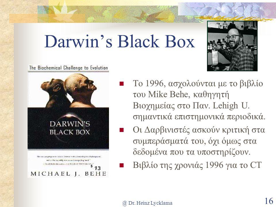 @ Dr. Heinz Lycklama 16 Darwin's Black Box  Το 1996, ασχολούνται με το βιβλίο του Mike Behe, καθηγητή Βιοχημείας στο Παν. Lehigh U. σημαντικά επιστημ
