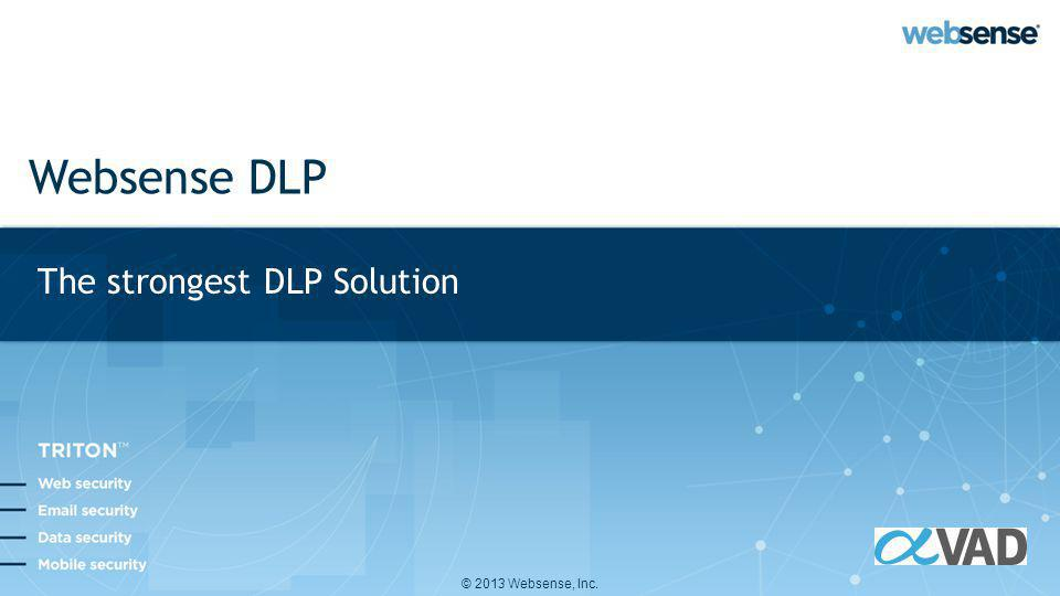 © 2013 Websense, Inc. Websense DLP The strongest DLP Solution