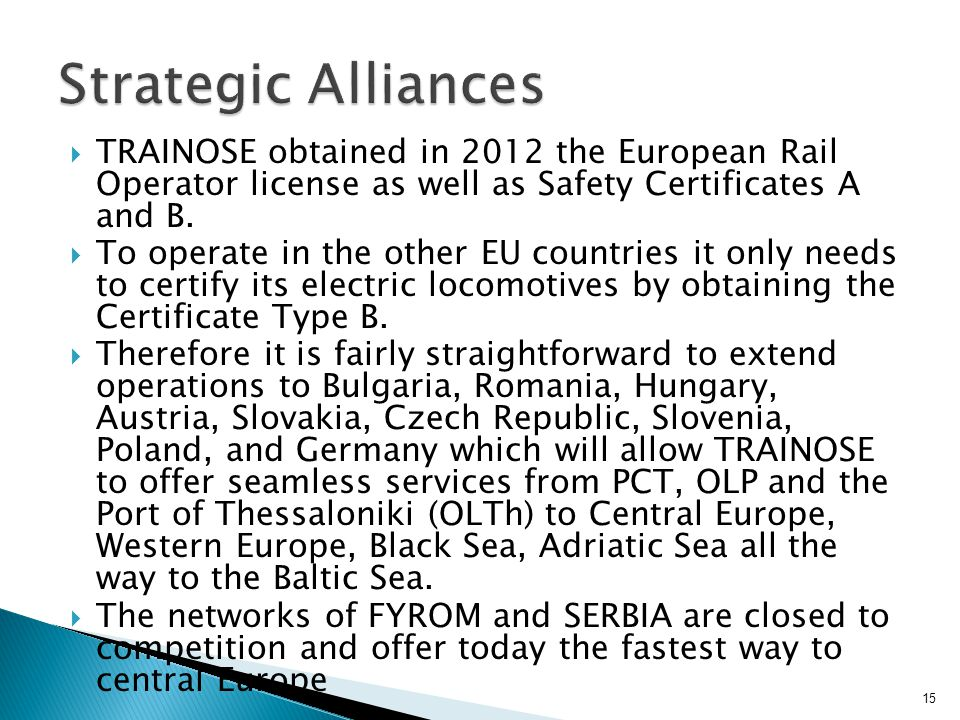  TRAINOSE obtained in 2012 the European Rail Operator license as well as Safety Certificates A and B.  To operate in the other EU countries it only
